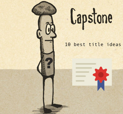 capstone title Check the best capstone project ideas, examples and writing tips variety of free topics and suggestions.
